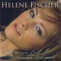 Cover Helene Fischer - Und morgen früh küss' ich dich wach