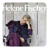 Cover Helene Fischer - Wär' heut' mein letzter Tag