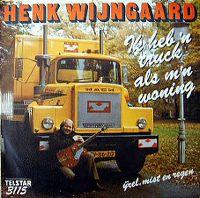 Cover Henk Wijngaard - Ik heb 'n truck als m'n woning