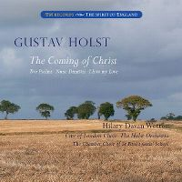 Cover Hilary Davan Wetton / City Of London Choir / The Holst Orchestra / The Chamber Choir Of St Paul's Girls' School - Gustav Holst: The Coming Of Christ