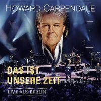 Cover Howard Carpendale - Das ist unsere Zeit - Live aus Berlin