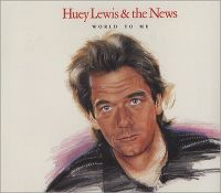 Cover Huey Lewis And The News - World To Me