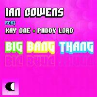 Cover Ian Cowens & Kay One feat. Paddy Lord - Big Bang Thang