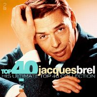 Cover Jacques Brel - Top 40 - His Ultimate Top 40 Collection