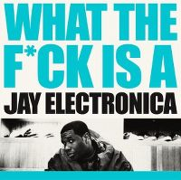 Cover Jay Electronica - What The F*ck Is A Jay Electronica