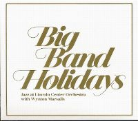 Cover Jazz At Lincoln Center Orchestra with Wynton Marsalis - Big Band Holidays