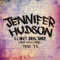 Cover Jennifer Hudson feat. T.I. - I Can't Describe (The Way I Feel)