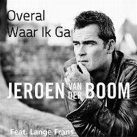 Cover Jeroen van der Boom feat. Lange Frans - Overal waar ik ga
