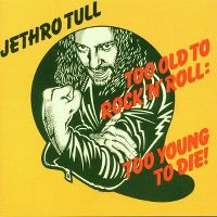 Cover Jethro Tull - Too Old To Rock 'N' Roll: Too Young To Die!