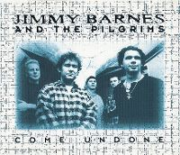 Cover Jimmy Barnes And The Pilgrims - Come Undone