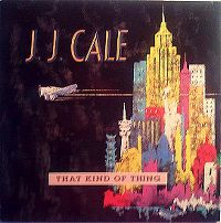 Cover J.J. Cale - That Kind Of Thing