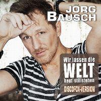 Cover Jörg Bausch - Wir lassen die Welt heut' stillstehen