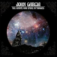 Cover John Garcia - The Coyote Who Spoke In Tongues