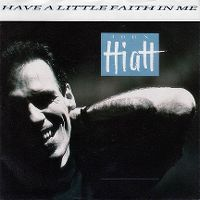 Cover John Hiatt - Have A Little Faith In Me