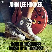 Cover John Lee Hooker - Born In Mississippi, Raised Up In Tennessee