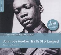 Cover John Lee Hooker - The Rough Tuide To Blues Legends: Birth Of A Legend