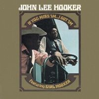 Cover John Lee Hooker feat. Earl Hooker - If You Miss 'Im... I Got 'Im