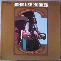 Cover John Lee Hooker feat. Earl Hooker - If You Miss I'm...I Got I'm