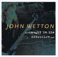 Cover John Wetton - Caught In The Crossfire