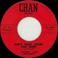 Cover Johnny Cale Quintette - Ain't That Lovin' You Baby