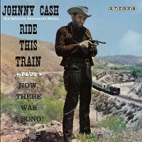 Cover Johnny Cash - Ride This Train / Now, There Was A Song!