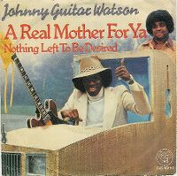 Cover Johnny Guitar Watson - A Real Mother For Ya