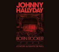 Cover Johnny Hallyday - Born Rocker Tour - Concert au Théâtre de Paris