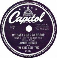 Cover Johnny Mercer & The King Cole Trio - My Baby Likes To Be-Bop (And I Like To Be-Bop Too)