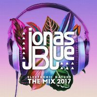 Cover Jonas Blue - Jonas Blue: Electronic Nature - The Mix 2017