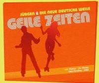 Cover Jürgen & Die Neue Deutsche Welle - Geile Zeiten