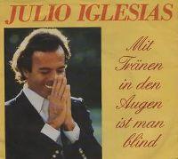 Cover Julio Iglesias - Mit Tränen in den Augen ist man blind