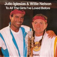 Cover Julio Iglesias & Willie Nelson - To All The Girls I've Loved Before