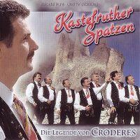 Cover Kastelruther Spatzen - Die Legende von Croderes