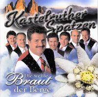Cover Kastelruther Spatzen - Die weiße Braut der Berge