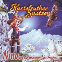 Cover Kastelruther Spatzen - Nino und das Geheimnis des Friedens