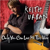 Cover Keith Urban - Only You Can Love Me This Way