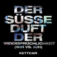 Cover Kettcar - Der süsse Duft der Widersprüchlichkeit (Wir vs. Ich)