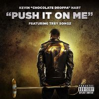 "Cover Kevin ""Chocolate Droppa"" Hart feat. Trey Songz - Push It On Me"