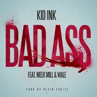 Cover Kid Ink feat. Meek Mill & Wale - Bad Ass