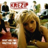 Cover Krezip - What Are You Waiting For