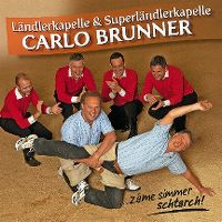 Cover Ländlerkapelle & Superländlerkapelle Carlo Brunner - ...zäme simmer schtarch!