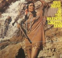 Cover Loretta Lynn - Your Squaw Is On The Warpath