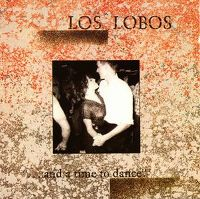Cover Los Lobos - ...And A Time To Dance