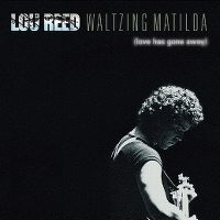 Cover Lou Reed - Waltzing Matilda (Love Has Gone Away)