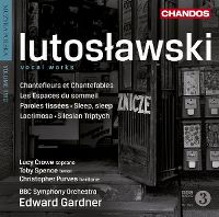 Cover Lucy Crowe / Toby Spence / Christopher Purves / BBC Symphony Orchestra / Edward Gardner - Lutosławski: Vocal Works