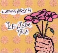 Cover Ludwig Hirsch - Ich liebe dich