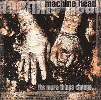 Cover Machine Head - The More Things Change...