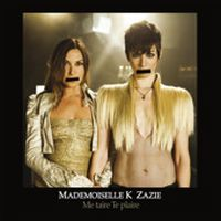 Cover Mademoiselle K & Zazie - Me taire te plaire