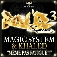 Cover Magic System & Khaled - Même pas fatigué!!!