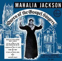 Cover Mahalia Jackson - Queen Of The Gospel Singers